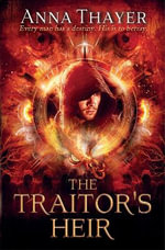 The Traitor's Heir : Every Man Has a Destiny: His is to Betray - Anna Thayer