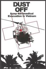 Dust Off : Army Aeromedical Evacuation of Vietnam - Peter Dorland