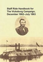 Staff Ride Handbook for the Vicksburg Campaign, December 1862 - July 1863 - Christopher R Gabel