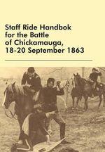 Staff Ride Handbok for the Battle of Chickamauga, 18-20 September 1863 - William Robertson