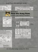 How the Army Runs : A Senior Leader Reference Handbook, 2013-2014 - United States Army