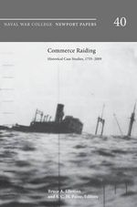 Commerce Raiding : Historical Case Studies, 1755-2009 (Newport Papers Series, Number 40) - Naval War College Press
