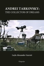 Andrei Tarkovsky : The Collector of Dreams - Layla Alexander-Garrett