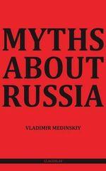 Myths about Russia - Vladimir Medinskii