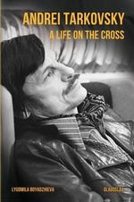 Andrei Tarkovsky : A Life on the Cross - Lyudmila Boyadzhieva