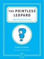 The Pointless Leopard : What Good are Kids Anyway? - Colas Gutman