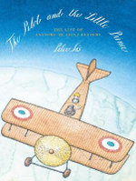 The Pilot and the Little Prince : The Life Story Antoine de Saint-Exupery - Peter Sis