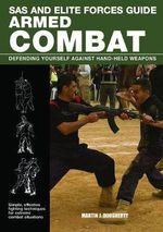 SAS and Elite Forces Guide; Armed Combat : Defending Yourself Against Hand Weapons - Martin Dougherty