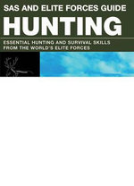 Hunting : Essential Hunting and Survival Skills from the World's Elite Forces - Chris McNab