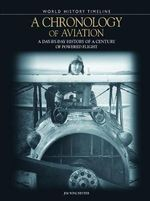 Chronology of Aviation : A Day-By-Day History of a Century of Powered Flight - Jim Winchester