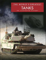 The World's Greatest Tanks : An Illustrated History - Michael E Haskew