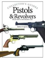 Pistols & Revolvers : From 1400 to the Present Day - Martin J. Dougherty
