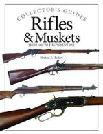 Rifles & Muskets : From 1450 to the Present Day - Michael E. Haskew