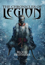 The Chronicles of Legion - Vol. 3 : Blood Brothers - Fabien Nury