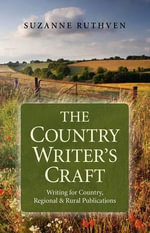The Country Writer's Craft : Writing for Country, Regional & Rural Publications - Suzanne Ruthven