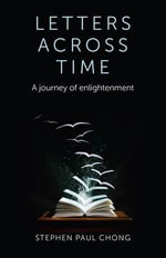 Letters Across Time : A Journey of Enlightenment - Stephen Paul Chong
