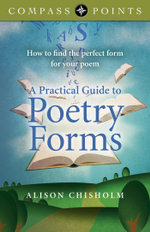 Compass Points - A Practical Guide to Poetry Forms : How to find the perfect form for your poem - Alison Chisholm