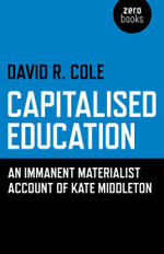 Capitalised Education : An immanent materialist account of Kate Middleton - David R. Cole