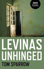 Levinas Unhinged : Translated, with Notes by Francisco J. Romero Carr... - Tom Sparrow