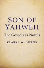Son of Yahweh : The Gospels as Novels - Clarke W. Owens