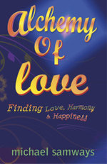 Alchemy of Love : Finding Love, Harmony and Happiness - Michael Samways