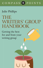 Compass Points - The Writers' Group Handbook : Getting the Best For and From Your Writing Group - Julie Phillips