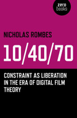 10/40/70 : Constraint as Liberation in the Era of Digital Film Theory - Nicholas Rombes