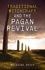 Traditional Witchcraft and the Pagan Revival : A Magical Anthropology - Suzanne Ruthven