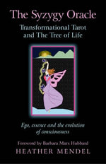 The Syzygy Oracle - Transformational Tarot and the Tree of Life : EGO, Essence and the Evolution of Consciousness - Heather Mendel