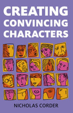 Creating Convincing Characters - Nicholas Corder