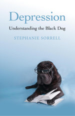 Depression : Understanding the Black Dog - Stephanie Sorrell