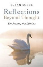 Reflections - Beyond Thought : The Journey of a Lifetime - Susan Sosbe