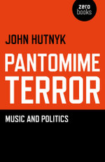 Pantomime Terror : Music and Politics - John Hutnyk