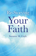 Re-storying Your Faith - Suzanne M. Coyle