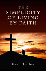 The Simplicity of Living by Faith - David Corbin