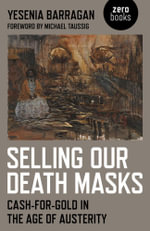 Selling Our Death Masks : Cash-For-Gold in the Age of Austerity - Yesenia Barragan