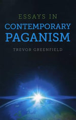 Essays in Contemporary Paganism - Trevor Greenfield