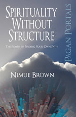 Pagan Portals - Spirituality without Structure : The Power of Finding Your Own Path - Nimue Brown