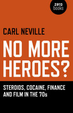 No More Heroes? : Steroids, Cocaine, Finance and Film in the 70s - Carl Neville