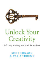 Unlock Your Creativity : A 21-day Sensory Workout for Writers - Sue Johnson