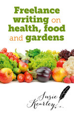 Freelance Writing On Health, Food and Gardens - Susie Kearley