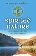 Spirited Nature : Healing Adventures in Rural Ireland - Simon Gordon Wheeler