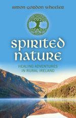 Spirited Nature : Healing Adventures in Rural Ireland - Simon Gordon Wheeler