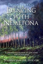 Pagan Portals - Dancing with Nemetona : A Druid's exploration of sanctuary and sacred space - Joanna van der Hoeven