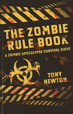 The Zombie Rule Book : A Zombie Apocalypse Survival Guide - Tony Newton