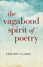 The Vagabond Spirit of Poetry - Edward Clarke