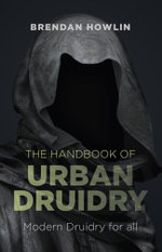 The Handbook of Urban Druidry : Modern Druidry for All - Brendan Howlin