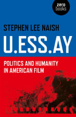 U.ESS.AY : Politics and Humanity in American Film - Stephen Lee Naish