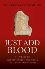 Just Add Blood : Runelore - Understanding and Using the Anglo-Saxon Runes - Kennan Elkman, M.D. Taylor