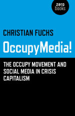 Occupymedia! : The Occupy Movement and Social Media in Crisis Capitalism - Christian Fuchs